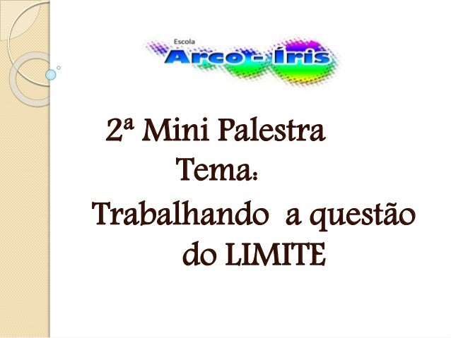 2ª Mini Palestra Tema: Trabalhando a questão do LIMITE
