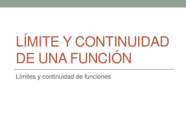 LÍMITE Y CONTINUIDAD DE UNA FUNCIÓN Límites y continuidad de funciones