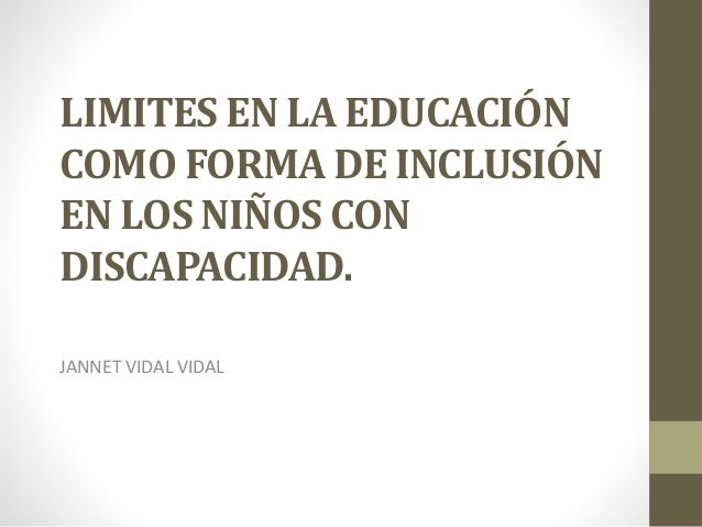 LIMITES EN LA EDUCACIÓN COMO FORMA DE INCLUSIÓN EN LOS NIÑOS CON DISCAPACIDAD. JANNET VIDAL VIDAL