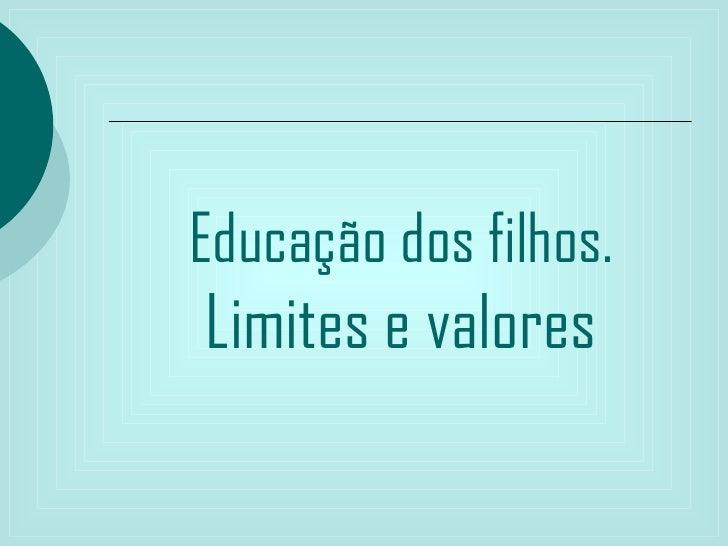 Educação dos filhos.Limites e valores