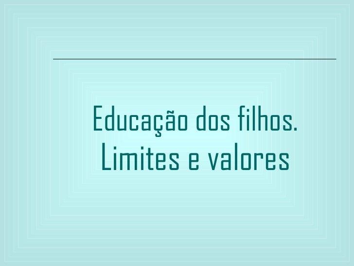 Educação dos filhos. Limites e valores