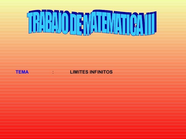 TRABAJO DE MATEMATICA III TEMA   : LIMITES INFINITOS
