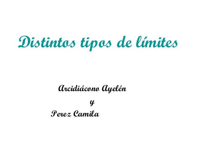 Distintos tipos de límites      Arcidiácono Ayelén               y     Perez Camila