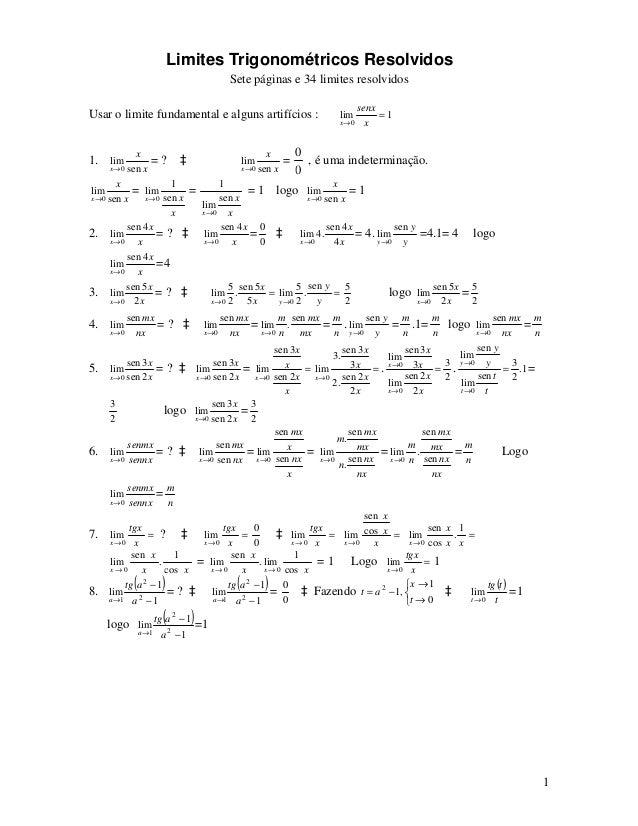 Limites Trigonométricos Resolvidos Sete páginas e 34 limites resolvidos 1 Usar o limite fundamental e alguns artifícios : ...
