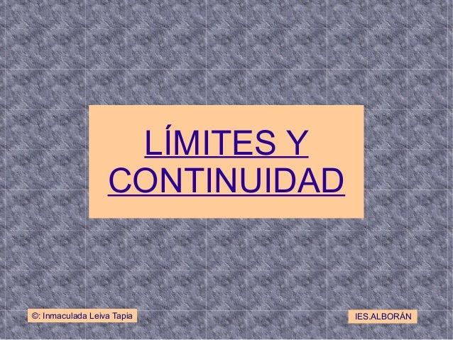 LÍMITES Y                  CONTINUIDAD©: Inmaculada Leiva Tapia       IES.ALBORÁN