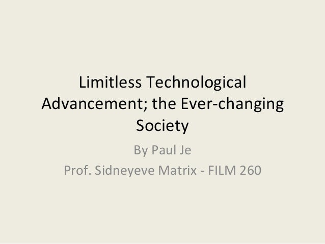 Limitless Technological Advancement; the Ever-‐changing Society By Paul Je Prof. Sidneyeve Matrix ...