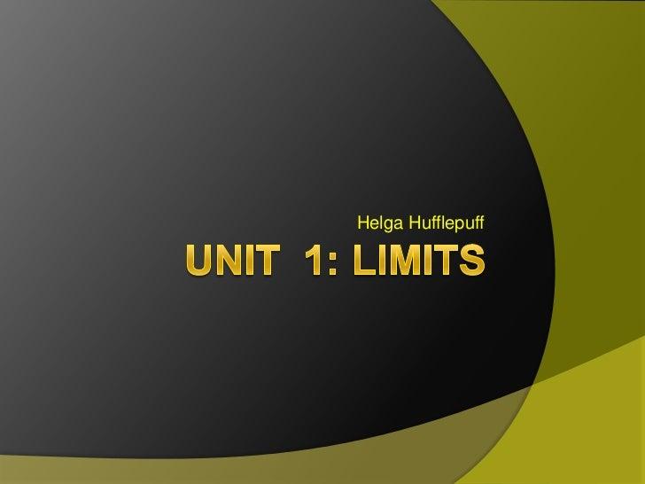 Unit  1: Limits<br />Helga Hufflepuff<br />