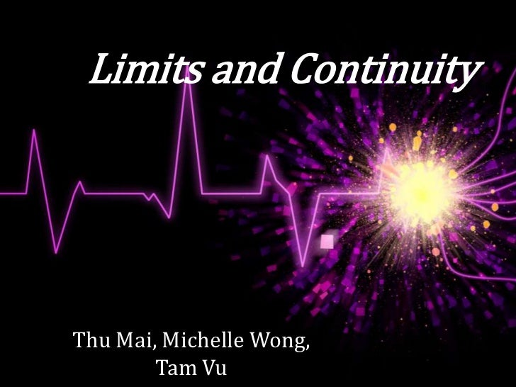 Limits and ContinuityThu Mai, Michelle Wong,        Tam Vu