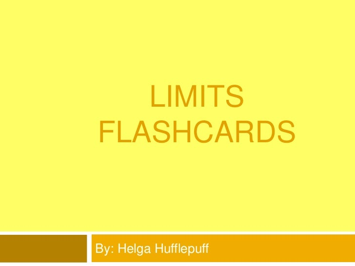 Limits Flashcards<br />By: Helga Hufflepuff<br />