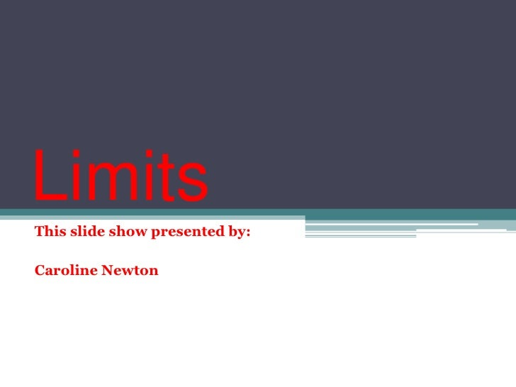 Limits<br />This slide show presented by: <br />Caroline Newton<br />