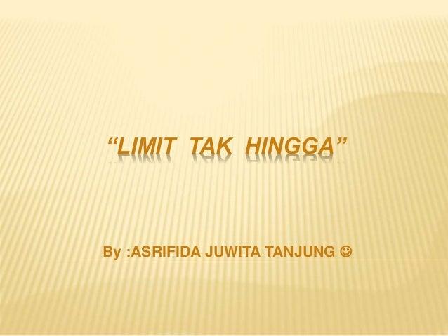 """""""LIMIT TAK HINGGA"""" By :ASRIFIDA JUWITA TANJUNG """