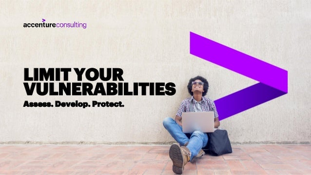 Copyright © 2018 Accenture. All rights reserved. LIMITYOUR VULNERABILITIES Assess. Develop. Protect.