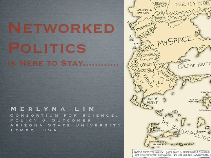 Networked Politics is Here to Stay............    M e r l y n a             L i m C   o n s o rt i u m f o r S c i e n c e...