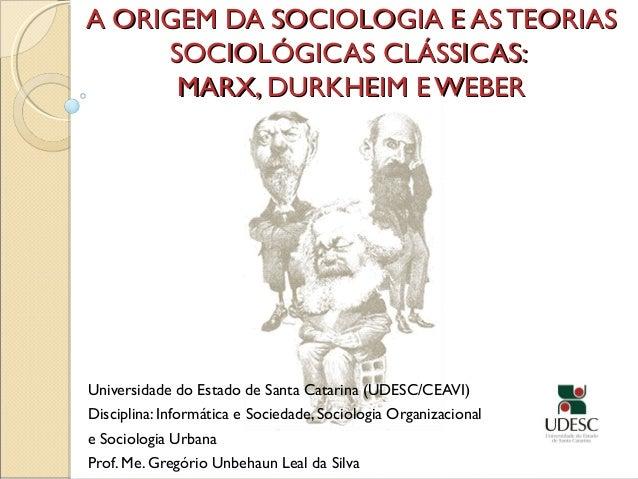 A ORIGEM DA SOCIOLOGIA E AS TEORIASA ORIGEM DA SOCIOLOGIA E AS TEORIAS SOCIOLÓGICAS CLÁSSICAS:SOCIOLÓGICAS CLÁSSICAS: MARX...