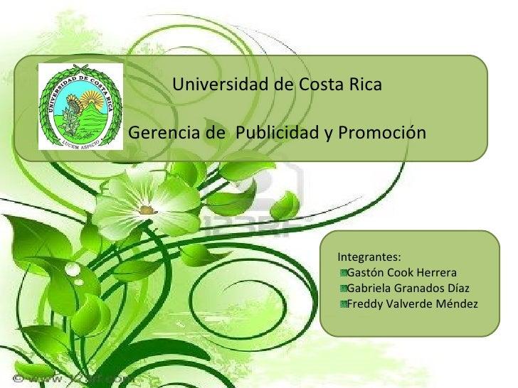 Universidad de Costa Rica Gerencia de  Publicidad y Promoción <ul><li>Integrantes: </li></ul><ul><li>Gastón Cook Herrera <...