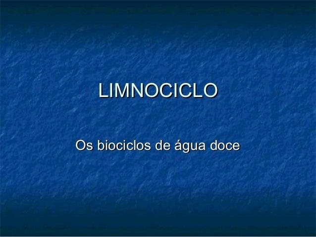 LIMNOCICLOOs biociclos de água doce