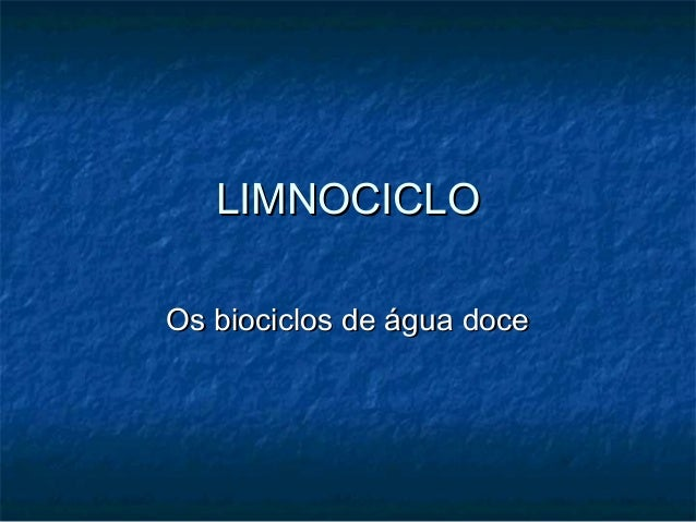 LIMNOCICLOLIMNOCICLO Os biociclos de água doceOs biociclos de água doce