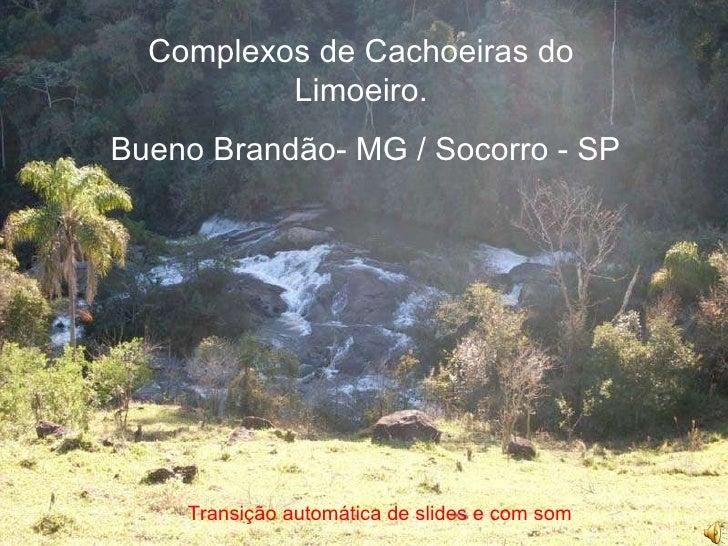 Complexos de Cachoeiras do Limoeiro. Bueno Brandão- MG / Socorro - SP Transição automática de slides e com som