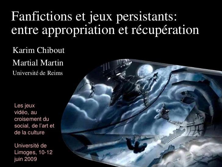 Fanfictions et jeux persistants:entre appropriation et récupérationKarim ChiboutMartial MartinUniversité de ReimsLes jeuxv...