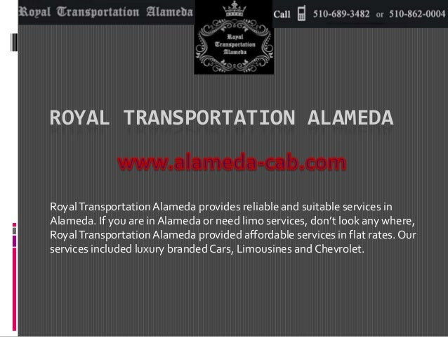 ROYAL TRANSPORTATION ALAMEDA  Royal Transportation Alameda provides reliable and suitable services in  Alameda. If you are...