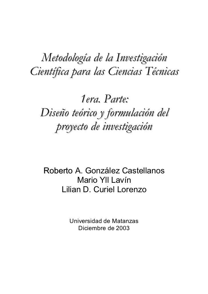 Metodología de la InvestigaciónCientífica para las Ciencias Técnicas           1era. Parte:  Diseño teórico y formulación ...