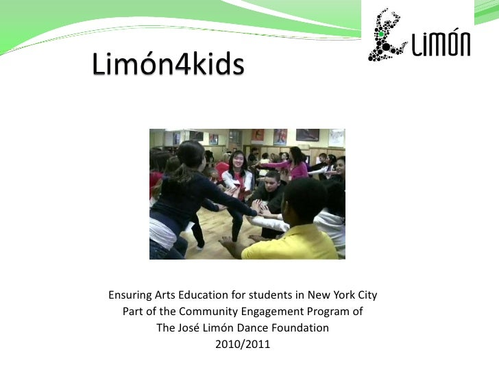 Ensuring Arts Education for students in New York City  Part of the Community Engagement Program of         The José Limón ...