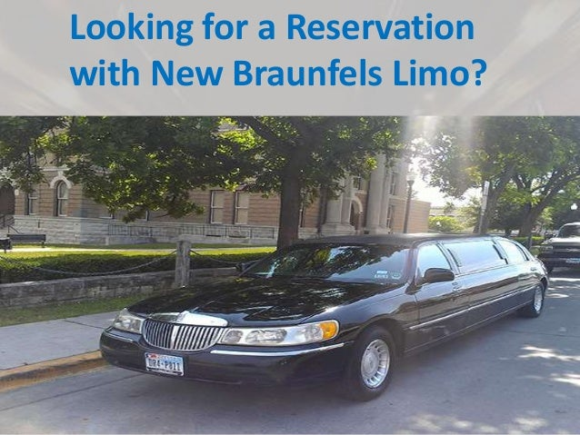 Looking for a Reservation with New Braunfels Limo?