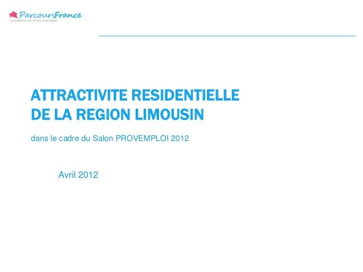 ATTRACTIVITE RESIDENTIELLEDE LA REGION LIMOUSINdans le cadre du Salon PROVEMPLOI 2012      Avril 2012