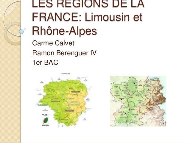 LES RÉGIONS DE LAFRANCE: Limousin etRhône-AlpesCarme CalvetRamon Berenguer IV1er BAC