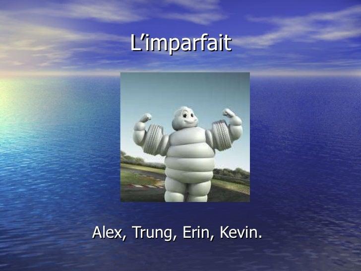 L'imparfait Alex, Trung, Erin, Kevin.