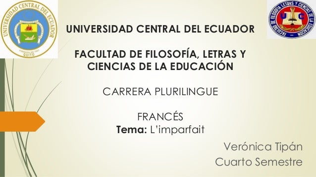 UNIVERSIDAD CENTRAL DEL ECUADOR  FACULTAD DE FILOSOFÍA, LETRAS Y  CIENCIAS DE LA EDUCACIÓN  CARRERA PLURILINGUE  FRANCÉS  ...