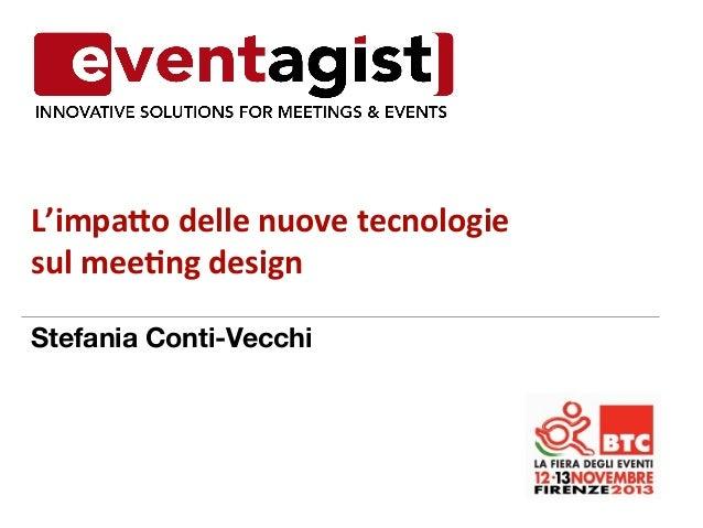 L'impa'o  delle  nuove  tecnologie     sul  mee4ng  design   Stefania Conti-Vecchi