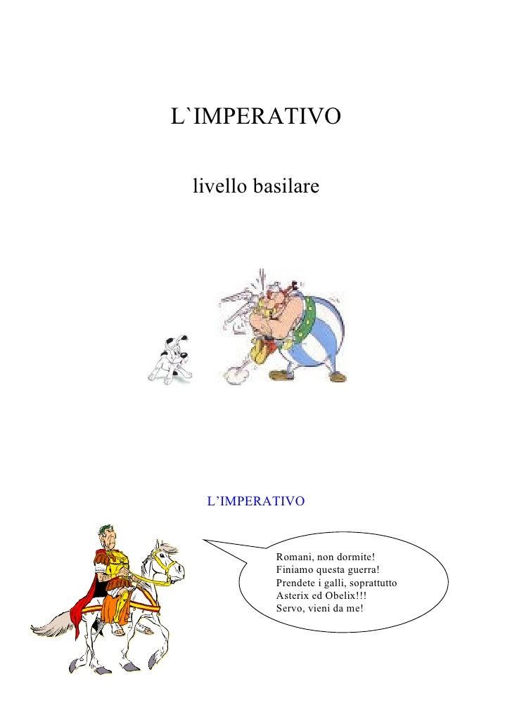 L`IMPERATIVO   livello basilare       L'IMPERATIVO              Romani, non dormite!            Finiamo questa guerra!    ...