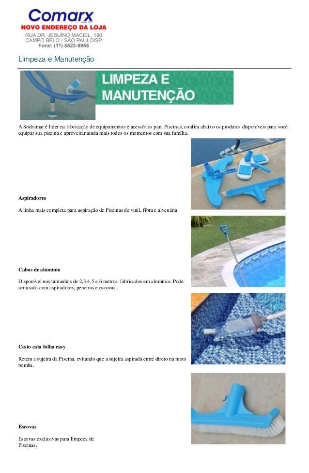 Limpeza e ManutençãoA Sodramar é lider na fabricação de equipamentos e acessórios para Piscinas, confira abaixo os produto...