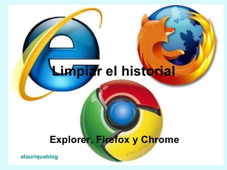 Limpiar el historial Explorer, Firefox y Chrome atauriqueblog