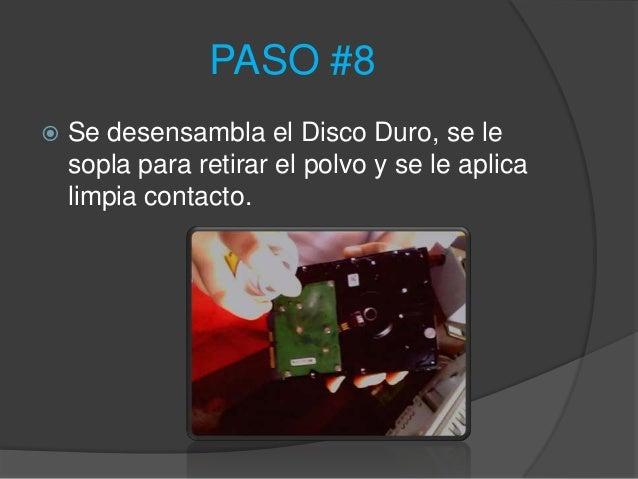 PASO #8   Se desensambla el Disco Duro, se le    sopla para retirar el polvo y se le aplica    limpia contacto.