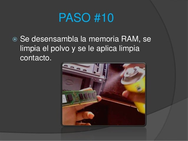 PASO #10   Se desensambla la memoria RAM, se    limpia el polvo y se le aplica limpia    contacto.