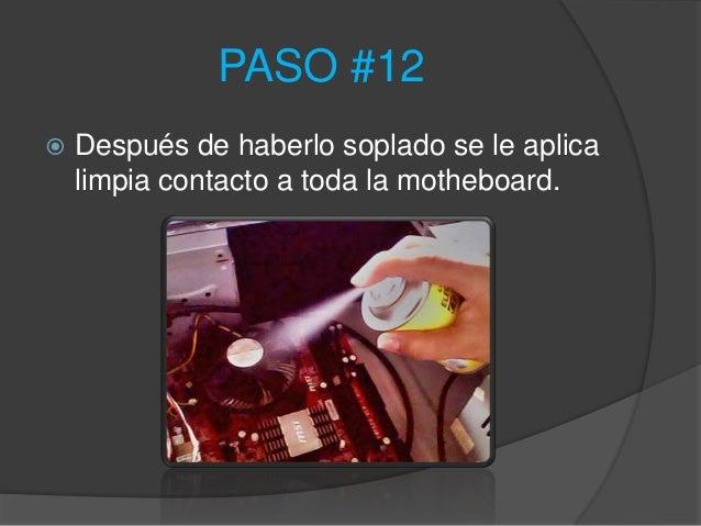 PASO #12   Después de haberlo soplado se le aplica    limpia contacto a toda la motheboard.