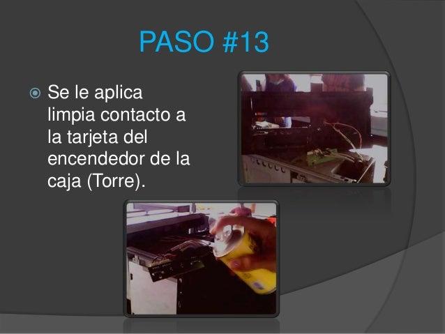 PASO #13   Se le aplica    limpia contacto a    la tarjeta del    encendedor de la    caja (Torre).