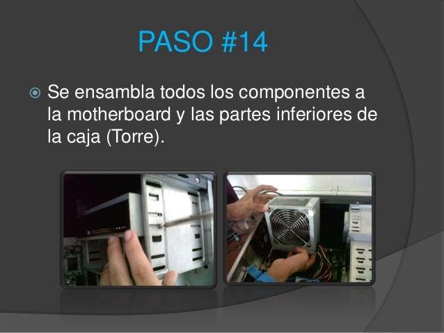 PASO #14   Se ensambla todos los componentes a    la motherboard y las partes inferiores de    la caja (Torre).