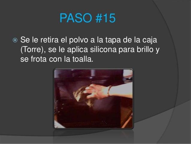 PASO #15   Se le retira el polvo a la tapa de la caja    (Torre), se le aplica silicona para brillo y    se frota con la ...