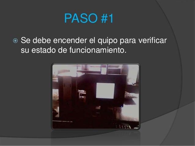 PASO #1   Se debe encender el quipo para verificar    su estado de funcionamiento.