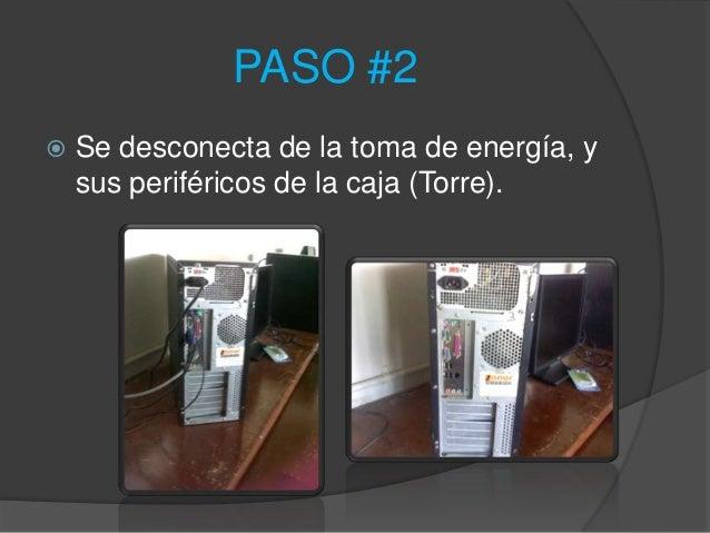 PASO #2   Se desconecta de la toma de energía, y    sus periféricos de la caja (Torre).