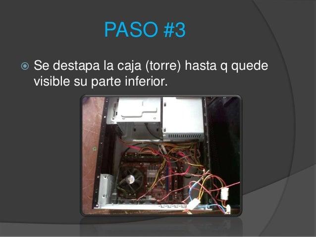 PASO #3   Se destapa la caja (torre) hasta q quede    visible su parte inferior.
