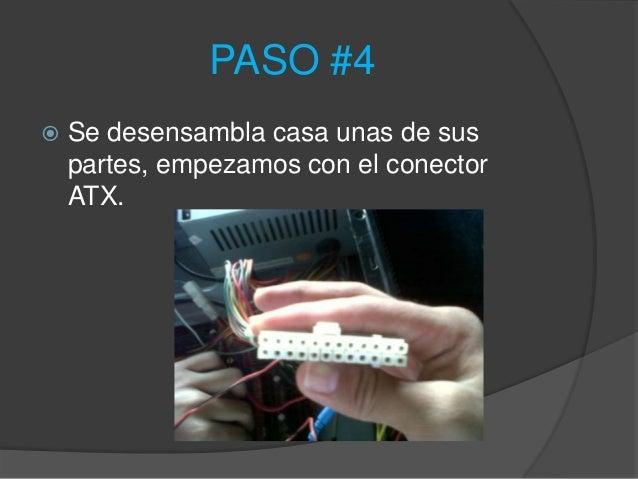 PASO #4   Se desensambla casa unas de sus    partes, empezamos con el conector    ATX.