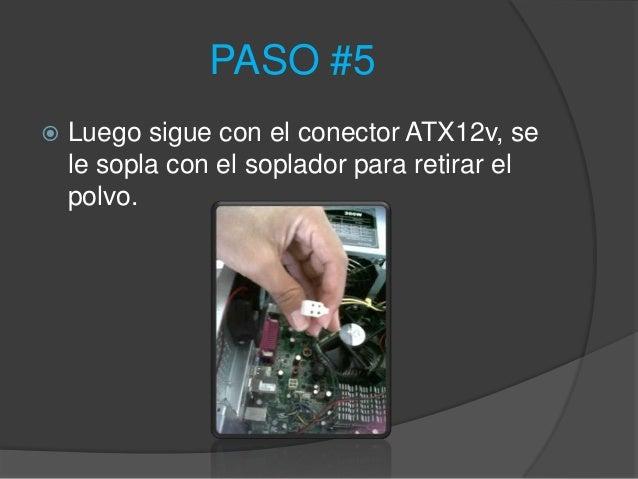 PASO #5   Luego sigue con el conector ATX12v, se    le sopla con el soplador para retirar el    polvo.