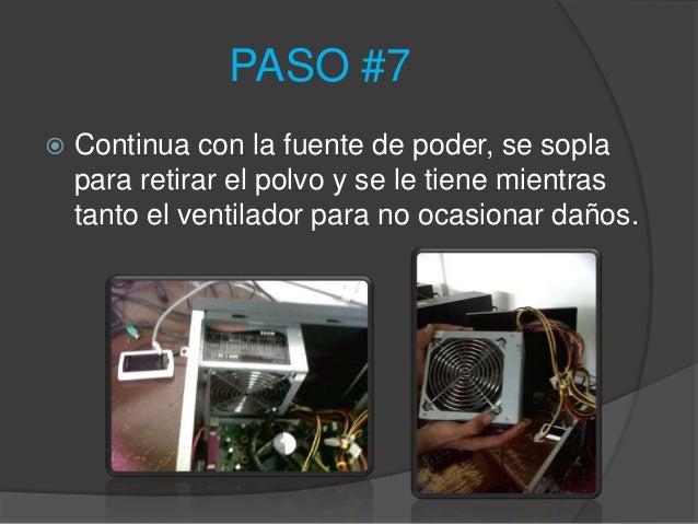 PASO #7   Continua con la fuente de poder, se sopla    para retirar el polvo y se le tiene mientras    tanto el ventilado...