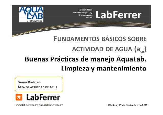Especialistasen actividaddeagua(aw) &Isotermasde sorción  LabFerrer ab e e  FUNDAMENTOS BÁSICOS SOBRE ACTIVIDAD D...