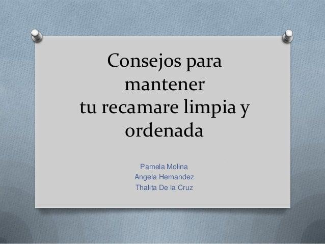 Consejos paramantenertu recamare limpia yordenadaPamela MolinaAngela HernandezThalita De la Cruz