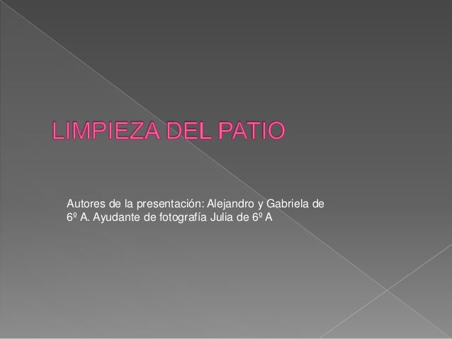 Autores de la presentaci�n: Alejandro y Gabriela de 6� A. Ayudante de fotograf�a Julia de 6� A